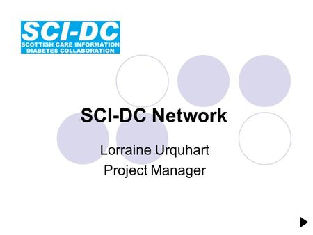 Lorraine Urquhart Project Manager SCI-DC Network.