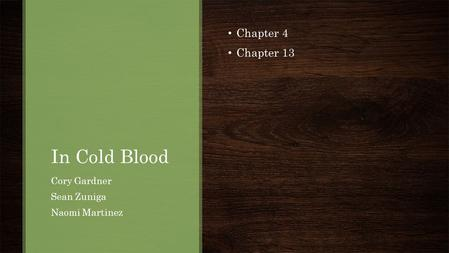 In Cold Blood Chapter 4 Chapter 13 Cory Gardner Sean Zuniga Naomi Martinez.