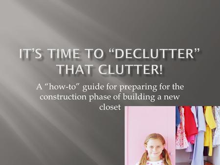 "A ""how-to"" guide for preparing for the construction phase of building a new closet."