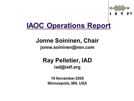 IAOC Operations Report Jonne Soininen, Chair Ray Pelletier, IAD 19 November 2008 Minneapolis, MN, USA ®