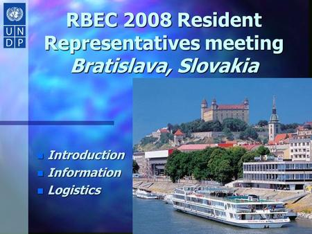 RBEC 2008 Resident Representatives meeting Bratislava, Slovakia n Introduction n Information n Logistics.