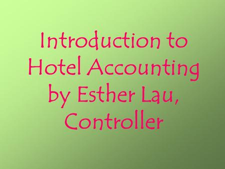 Introduction to Hotel Accounting by Esther Lau, Controller.