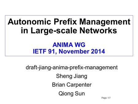 Autonomic Prefix Management in Large-scale Networks ANIMA WG IETF 91, November 2014 draft-jiang-anima-prefix-management Sheng Jiang Brian Carpenter Qiong.