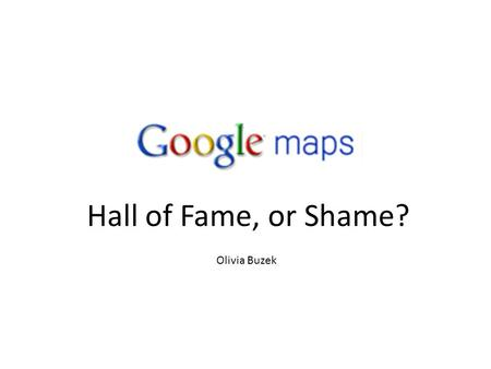 Hall of Fame, or Shame? Olivia Buzek. The Maps Homepage.