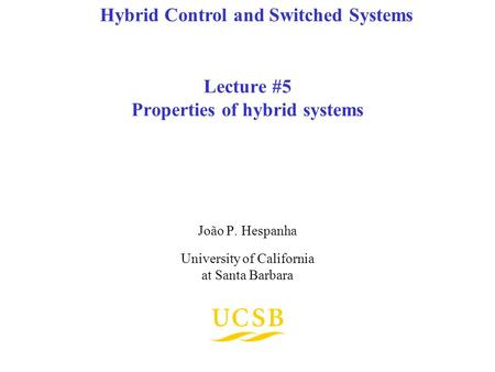 Lecture #5 Properties of hybrid systems João P. Hespanha University of California at Santa Barbara Hybrid Control and Switched Systems.
