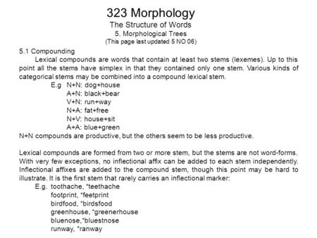 323 Morphology The Structure of Words 5. Morphological Trees (This page last updated 5 NO 06) 5.1 Compounding Lexical compounds are words that contain.