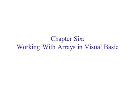Chapter Six: Working With Arrays in Visual Basic.