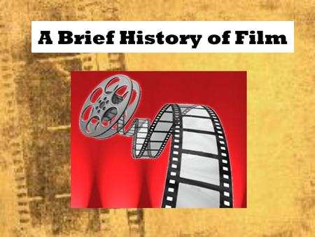 A Brief History of Film. The Beginning Before the invention of film, audiences were entertained by plays and dances. It wasn't until the 1870s that audiences.