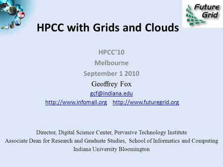 HPCC with Grids and <strong>Clouds</strong> HPCC'10 Melbourne September 1 2010 Geoffrey Fox