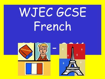 WJEC GCSE French 2009 - 2011. Why take French? Click on this link and watch the video:  uk/ks4/why_languages.