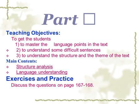 Part Ⅱ Teaching Objectives: To get the students 1) to master the language points in the text  2) to understand some difficult sentences  3) to understand.