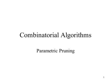 1 Combinatorial Algorithms Parametric Pruning. 2 Metric k-center Given a complete undirected graph G = (V, E) with nonnegative edge costs satisfying the.