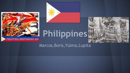 Philippines Marcos,Boris,Yulma,Lupita. Background ●The Philippines' aboriginal inhabitants arrived from the Asian mainland around 25,000 BC ●By the 14th.