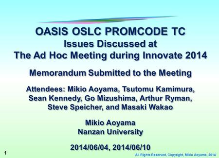 1 All Rights Reserved, Copyright, Mikio Aoyama, 2014 OASIS OSLC PROMCODE TC Issues Discussed at The Ad Hoc Meeting during Innovate 2014 Memorandum Submitted.