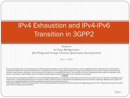 Source Avi Lior, Bridgewater Jun Wang and George Cherian, Qualcomm Incorporated Dec 11, 2009 Page 1 IPv4 Exhaustion and IPv4-IPv6 Transition in 3GPP2 The.