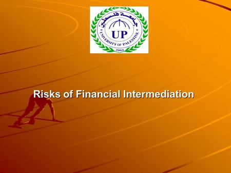 Risks of Financial Intermediation. Introduction Financial intermediation is a persistent feature of all of the world ' s economies. The savings/investment.