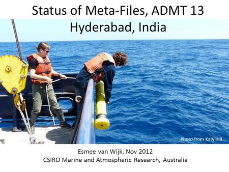 Status of Meta-Files, ADMT 13 Hyderabad, India Esmee van Wijk, Nov 2012 CSIRO Marine and Atmospheric Research, Australia Photo from Katy Hill.