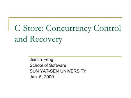 C-Store: Concurrency Control and Recovery Jianlin Feng School of Software SUN YAT-SEN UNIVERSITY Jun. 5, 2009.