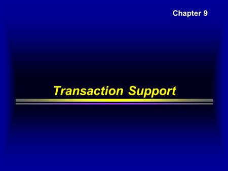 Transaction Support Chapter 9. Transaction  Transaction  An action or series of actions, carried out by a single user or application program, which.