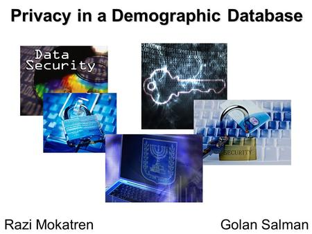 Razi Mokatren Golan Salman Privacy in a Demographic Database.