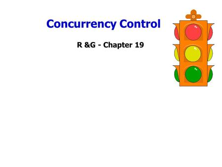 Concurrency Control R &G - Chapter 19. Transactions Concurrent execution of user programs is essential for good DBMS performance. – Because disk accesses.
