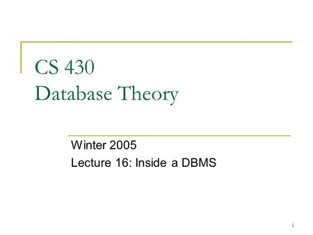 1 CS 430 Database Theory Winter 2005 Lecture 16: Inside a DBMS.