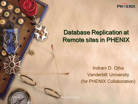 4/20/02APS April Meeting1 Database Replication at Remote sites in PHENIX Indrani D. Ojha Vanderbilt University (for PHENIX Collaboration)