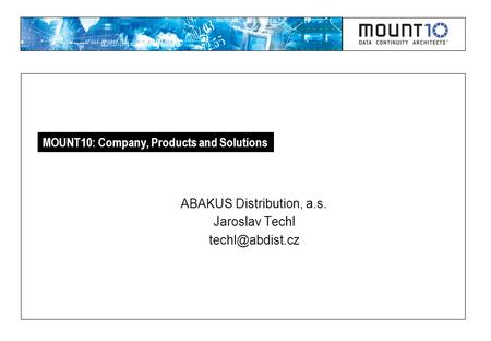 MOUNT10: Company, Products and Solutions ABAKUS Distribution, a.s. Jaroslav Techl