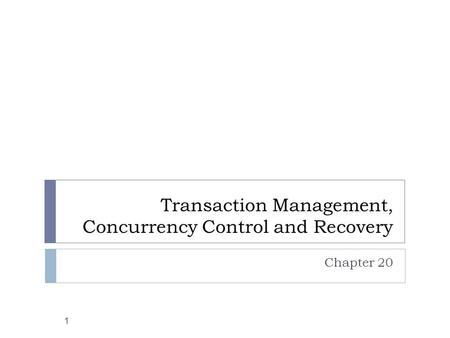 Transaction Management, Concurrency Control and Recovery Chapter 20 1.