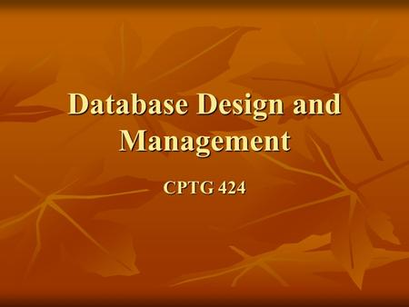 Database Design and Management CPTG 424. 10/23/2015Chapter 12 of 38 Functions of a Database Store data Store data School: student records, class schedules,