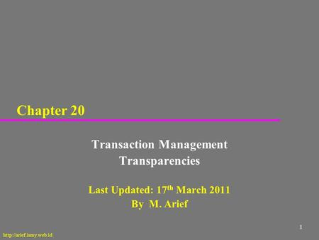 1 Chapter 20 Transaction Management Transparencies Last Updated: 17 th March 2011 By M. Arief
