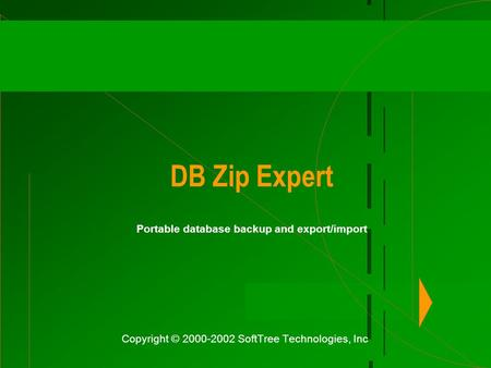 DB Zip Expert Portable database backup and export/import Copyright © 2000-2002 SoftTree Technologies, Inc.