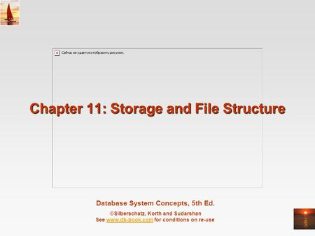 Database System Concepts, 5th Ed. ©Silberschatz, Korth and Sudarshan See www.db-book.com for conditions on re-usewww.db-book.com Chapter 11: Storage and.