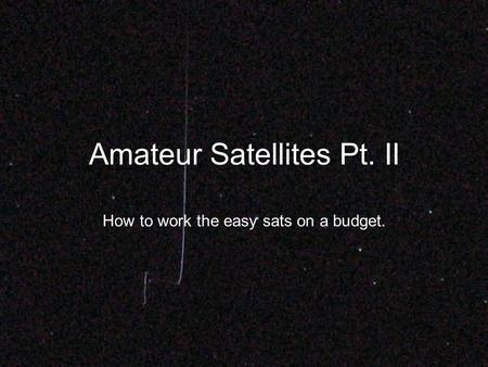Amateur Satellites Pt. II How to work the easy sats on a budget.