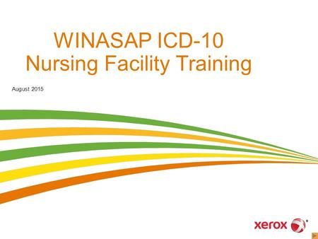 WINASAP ICD-10 Nursing Facility Training August 2015 Slides 1 and 2 must stay together if you want to begin your presentation with the looping slide. Starting.