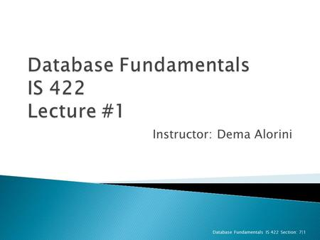 Instructor: Dema Alorini Database Fundamentals IS 422 Section: 7|1.