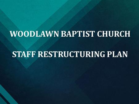 WOODLAWN BAPTIST CHURCH STAFF RESTRUCTURING PLAN.