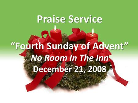 "Praise Service ""Fourth Sunday of Advent"" No Room In The Inn December 21, 2008."