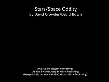 Stars/Space Oddity By David Crowder/David Bowie 2003 worshiptogether.com songs (Admin. by EMI Christian Music Publishing) sixsteps Music (Admin. by EMI.