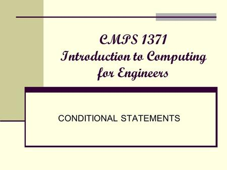 CMPS 1371 Introduction to Computing for Engineers CONDITIONAL STATEMENTS.