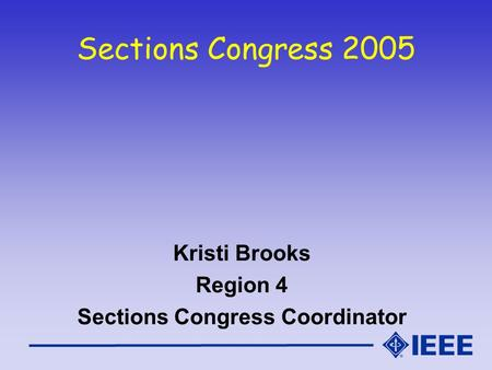 Sections Congress 2005 Kristi Brooks Region 4 Sections Congress Coordinator.