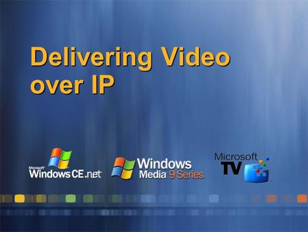 Delivering Video over IP. DVB, DAB WM9S Server IP encapsulation WM9S Encoders Media Reaching New Audiences Delivering Video to TV IP (DSL) Mobile IP-based.