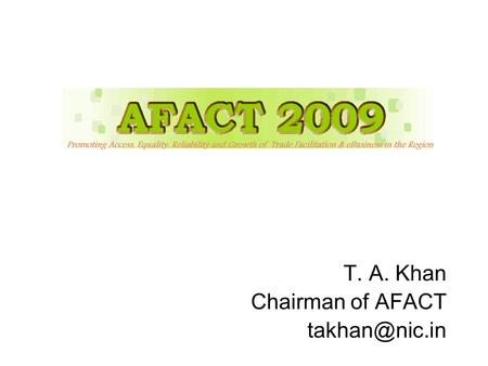 T. A. Khan Chairman of AFACT 2 New Delhi – India.