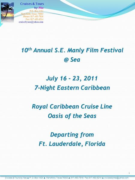 10 th Annual S.E. Manly Film Sea July 16 - 23, 2011 7-Night Eastern Caribbean Royal Caribbean Cruise Line Oasis of the Seas Departing from Ft.
