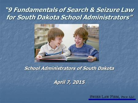 """9 Fundamentals of Search & Seizure Law for South Dakota School Administrators"" School Administrators of South Dakota April 7, 2015."