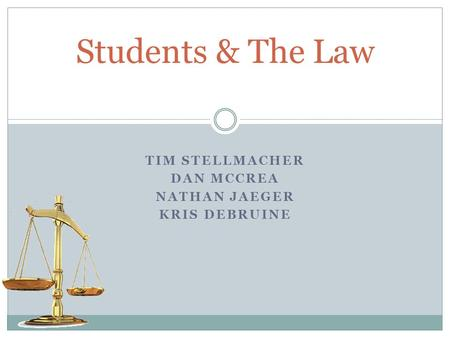 Students & The Law TIM STELLMACHER DAN MCCREA NATHAN JAEGER KRIS DEBRUINE.