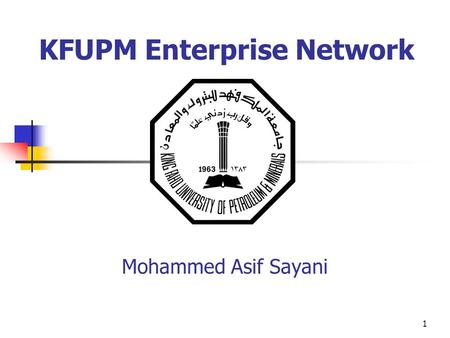 1 KFUPM Enterprise Network Mohammed Asif Sayani. 2 Outline KFUPM Network Model KFUPM Backbone Academic Buildings Connectivity Remote Buildings Connectivity.