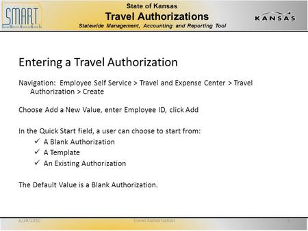 State of Kansas Travel Authorizations Statewide Management, Accounting and Reporting Tool Entering a Travel Authorization Navigation: Employee Self Service.