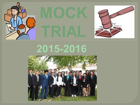 "MOCK TRIAL 2015-2016. What Is Mock Trial??  Nationwide competition run by the Constitutional Rights Foundation  Receive a ""Mock"" case  try the case."