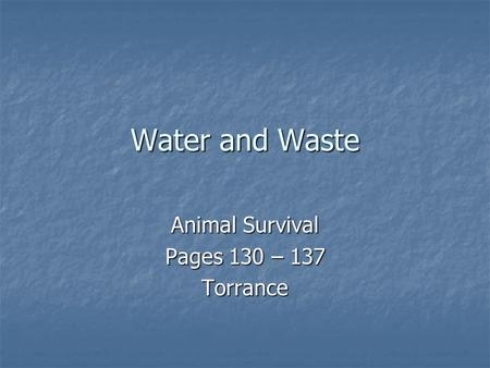 Water and Waste Animal Survival Pages 130 – 137 Torrance.